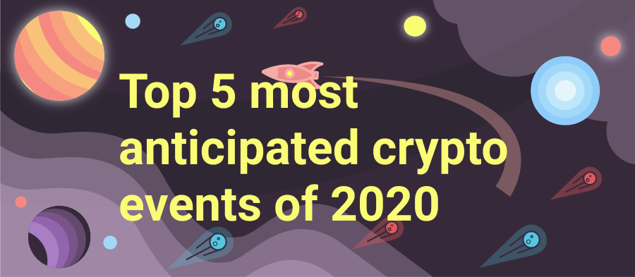 Top 5 Most Anticipated Crypto Events of 2020