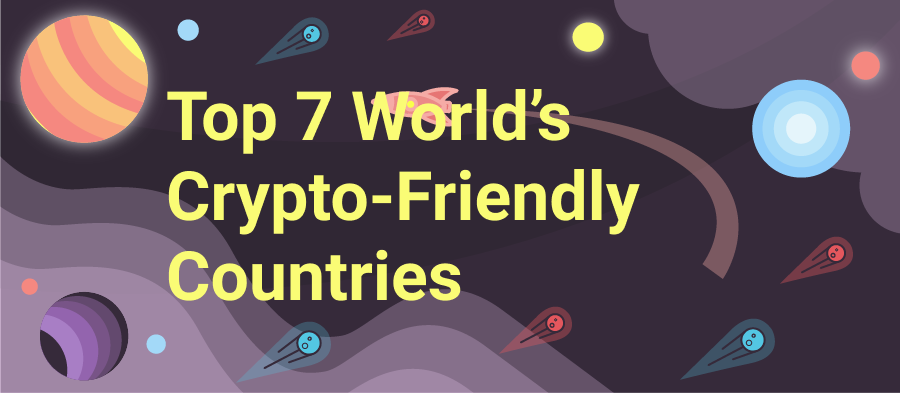Top 7 World's Crypto-Friendly Countries